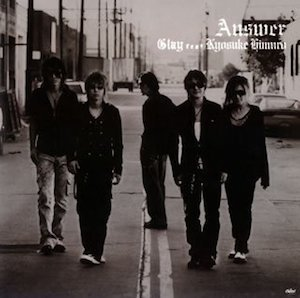 GLAY feat KYOSUKE HIMURO「ANSWER」